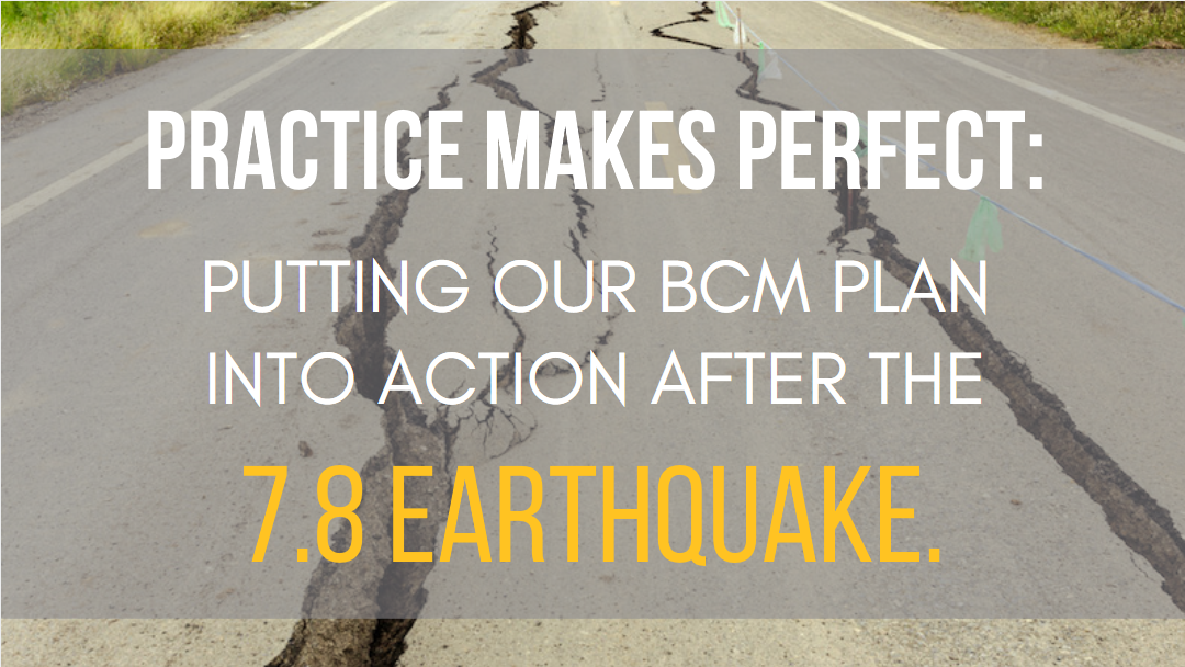 Practice makes perfect: putting our BC plan into action after the 7.8 eathquake.